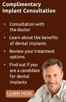 Complimentary  Implant Consultation! Consultation with the doctor. Learn about the benefits of dental implants. Review your treatment options Find out if you are a candidate for dental implants.